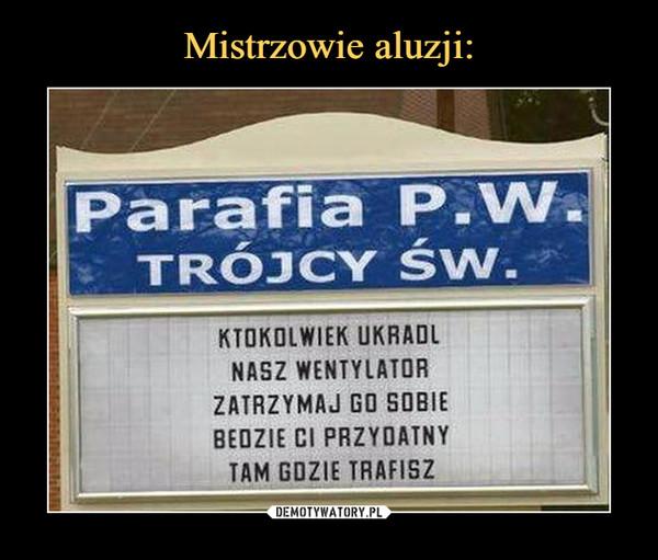–  Parafia P.W. Trójcy Św.ktokolwiek ukradł nasz wentylator zatrzymaj go sobie będzie ci przydatny tam gdzie trafisz