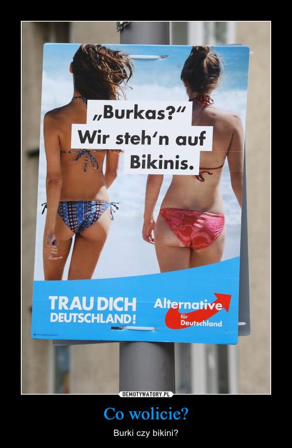Co wolicie? – Burki czy bikini?