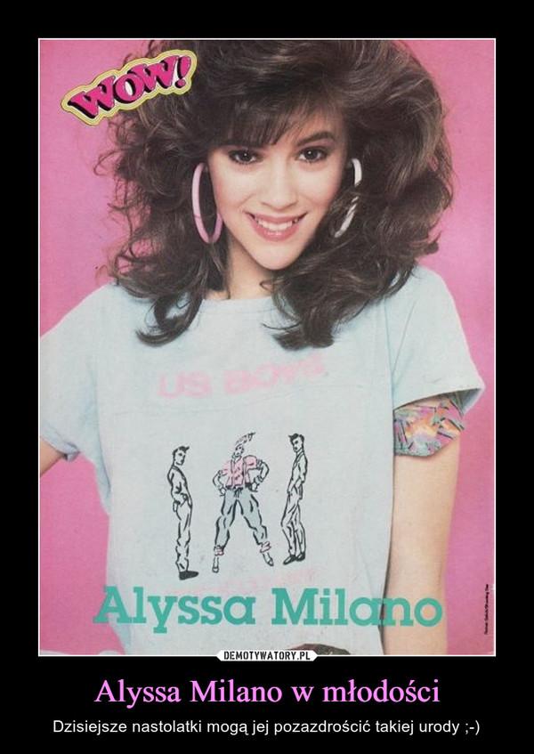 Alyssa Milano w młodości – Dzisiejsze nastolatki mogą jej pozazdrościć takiej urody ;-)