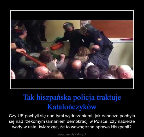 Tak hiszpańska policja traktuje Katalończyków – Czy UE pochyli się nad tymi wydarzeniami, jak ochoczo pochyla się nad rzekomym łamaniem demokracji w Polsce, czy nabierze wody w usta, twierdząc, że to wewnętrzna sprawa Hiszpanii?