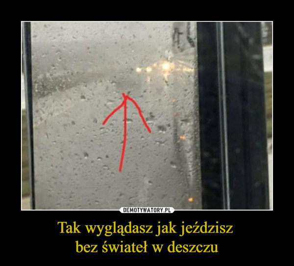 Tak wyglądasz jak jeździsz bez świateł w deszczu –
