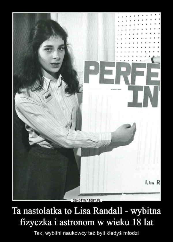 Ta nastolatka to Lisa Randall - wybitna fizyczka i astronom w wieku 18 lat – Tak, wybitni naukowcy też byli kiedyś młodzi