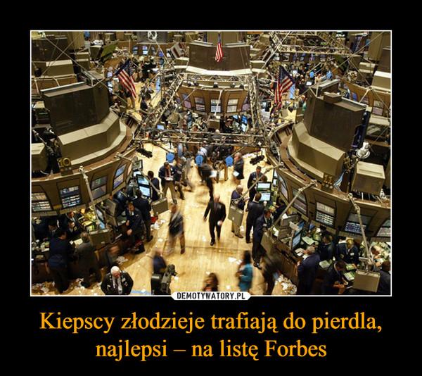 Kiepscy złodzieje trafiają do pierdla, najlepsi – na listę Forbes –