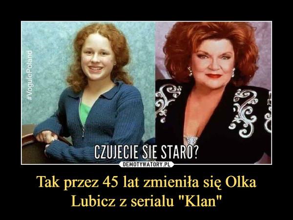 """Tak przez 45 lat zmieniła się Olka Lubicz z serialu """"Klan"""" –"""