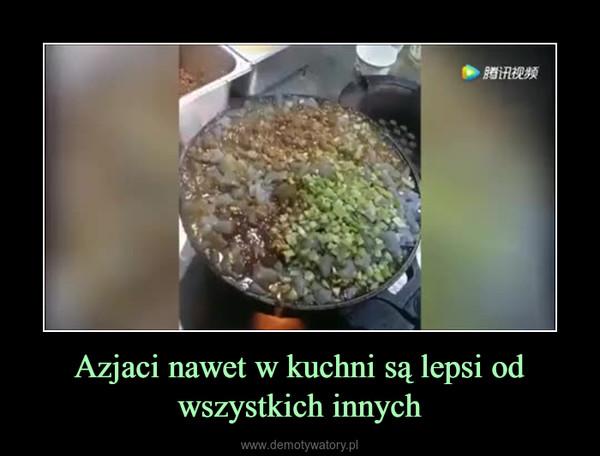 Azjaci nawet w kuchni są lepsi od wszystkich innych –