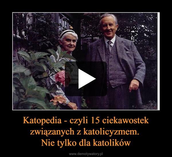 Katopedia - czyli 15 ciekawostek związanych z katolicyzmem. Nie tylko dla katolików –