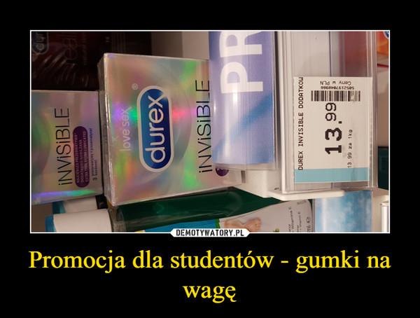 Promocja dla studentów - gumki na wagę –
