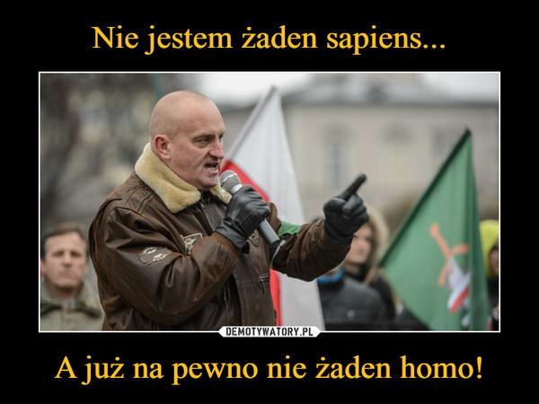 A już na pewno nie żaden homo! –