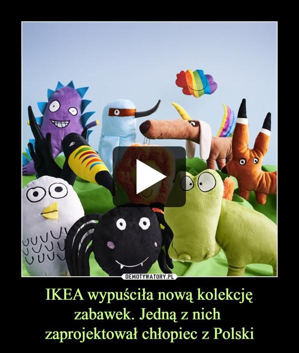 IKEA wypuściła nową kolekcję zabawek. Jedną z nich zaprojektował chłopiec z Polski –