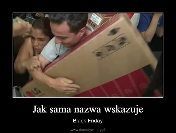 Jak sama nazwa wskazuje – Black Friday