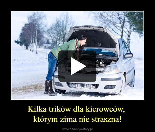 Kilka trików dla kierowców, którym zima nie straszna! –