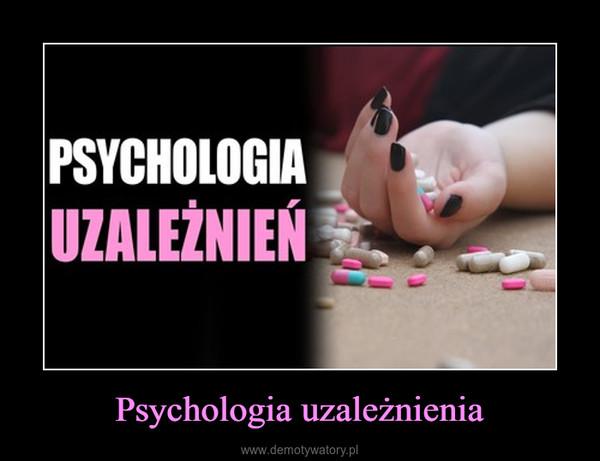 Psychologia uzależnienia –