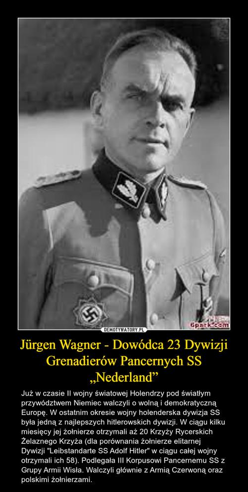 """Jürgen Wagner - Dowódca 23 Dywizji Grenadierów Pancernych SS """"Nederland"""""""