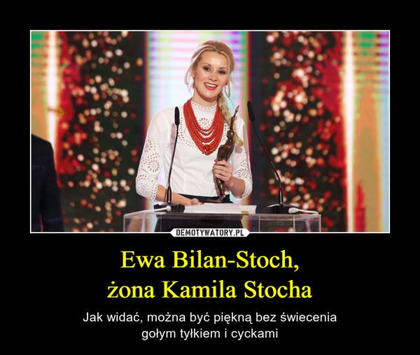 Ewa Bilan-Stoch,żona Kamila Stocha – Jak widać, można być piękną bez świeceniagołym tyłkiem i cyckami