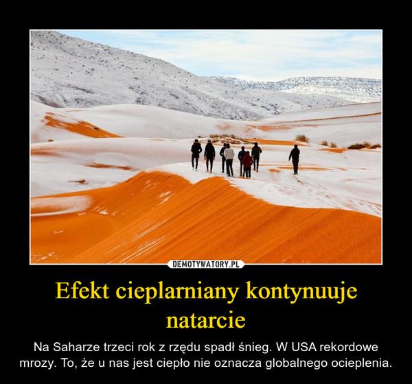 Efekt cieplarniany kontynuuje natarcie – Na Saharze trzeci rok z rzędu spadł śnieg. W USA rekordowe mrozy. To, że u nas jest ciepło nie oznacza globalnego ocieplenia.