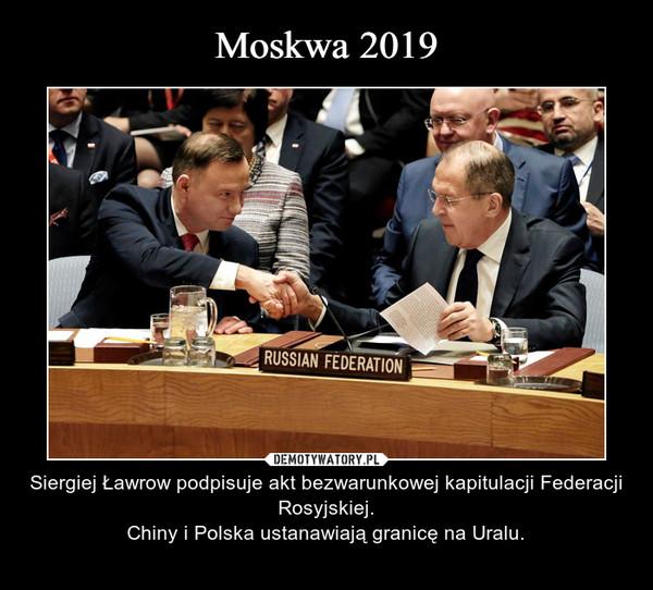 – Siergiej Ławrow podpisuje akt bezwarunkowej kapitulacji Federacji Rosyjskiej.Chiny i Polska ustanawiają granicę na Uralu.