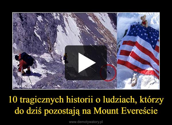 10 tragicznych historii o ludziach, którzy do dziś pozostają na Mount Evereście –
