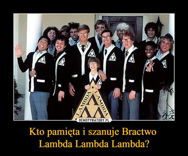 Kto pamięta i szanuje Bractwo Lambda Lambda Lambda? –