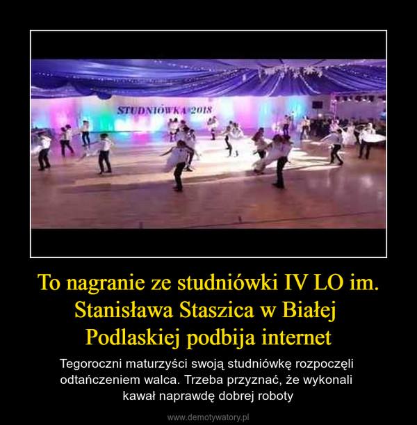 To nagranie ze studniówki IV LO im. Stanisława Staszica w Białej Podlaskiej podbija internet – Tegoroczni maturzyści swoją studniówkę rozpoczęli odtańczeniem walca. Trzeba przyznać, że wykonali kawał naprawdę dobrej roboty