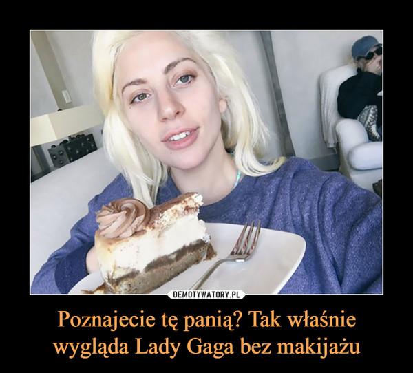 Poznajecie tę panią? Tak właśnie wygląda Lady Gaga bez makijażu –
