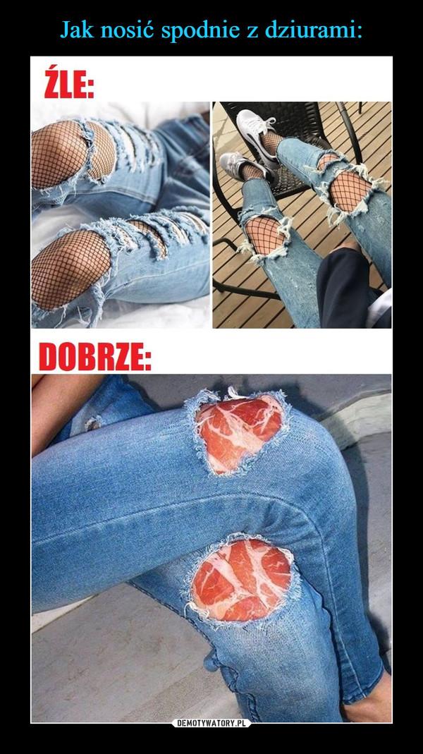 718be65910cd30 Jak nosić spodnie z dziurami: – Demotywatory.pl
