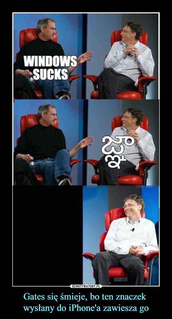 Gates się śmieje, bo ten znaczek wysłany do iPhone'a zawiesza go –  windows sucks