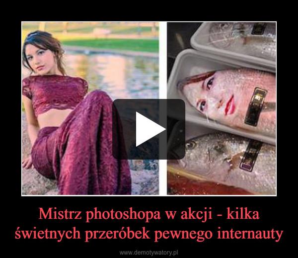 Mistrz photoshopa w akcji - kilka świetnych przeróbek pewnego internauty –