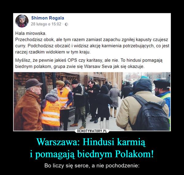Warszawa: Hindusi karmią i pomagają biednym Polakom! – Bo liczy się serce, a nie pochodzenie: