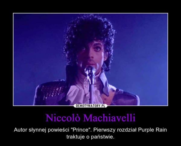 """Niccolò Machiavelli – Autor słynnej powieści """"Prince"""". Pierwszy rozdział Purple Rain traktuje o państwie."""