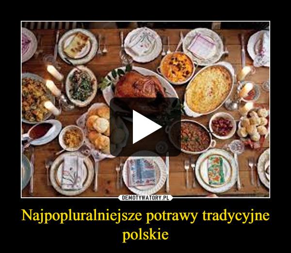 Najpopluralniejsze potrawy tradycyjne polskie –