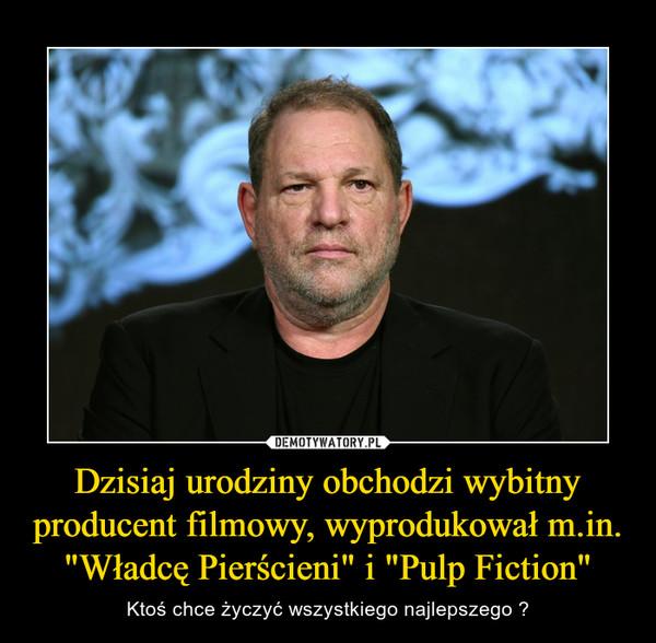 """Dzisiaj urodziny obchodzi wybitny producent filmowy, wyprodukował m.in. """"Władcę Pierścieni"""" i """"Pulp Fiction"""" – Ktoś chce życzyć wszystkiego najlepszego ?"""