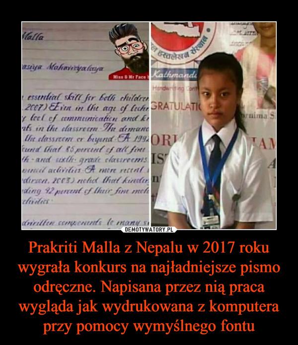 Prakriti Malla z Nepalu w 2017 roku wygrała konkurs na najładniejsze pismo odręczne. Napisana przez nią praca wygląda jak wydrukowana z komputera przy pomocy wymyślnego fontu –