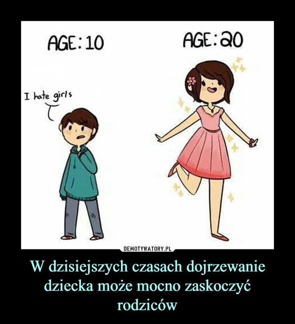 W dzisiejszych czasach dojrzewanie dziecka może mocno zaskoczyć rodziców –