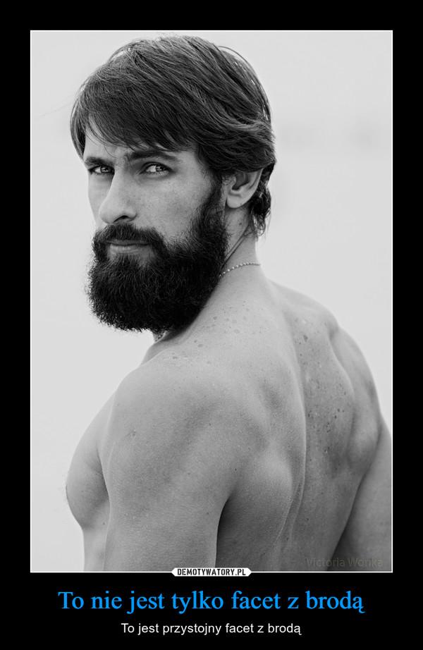 To nie jest tylko facet z brodą – To jest przystojny facet z brodą