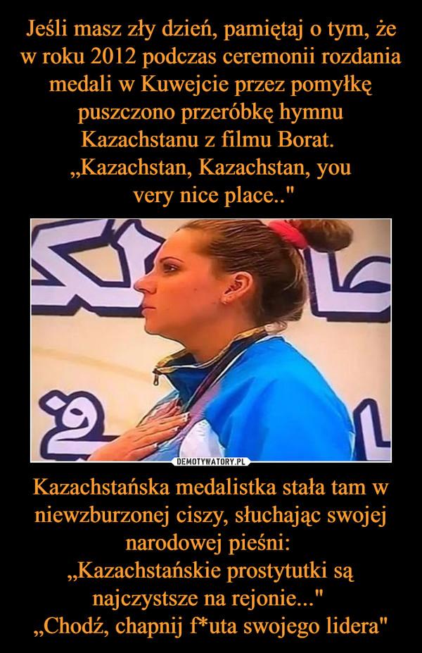 """Kazachstańska medalistka stała tam w niewzburzonej ciszy, słuchając swojej narodowej pieśni: """"Kazachstańskie prostytutki są najczystsze na rejonie..."""" """"Chodź, chapnij f*uta swojego lidera"""" –"""