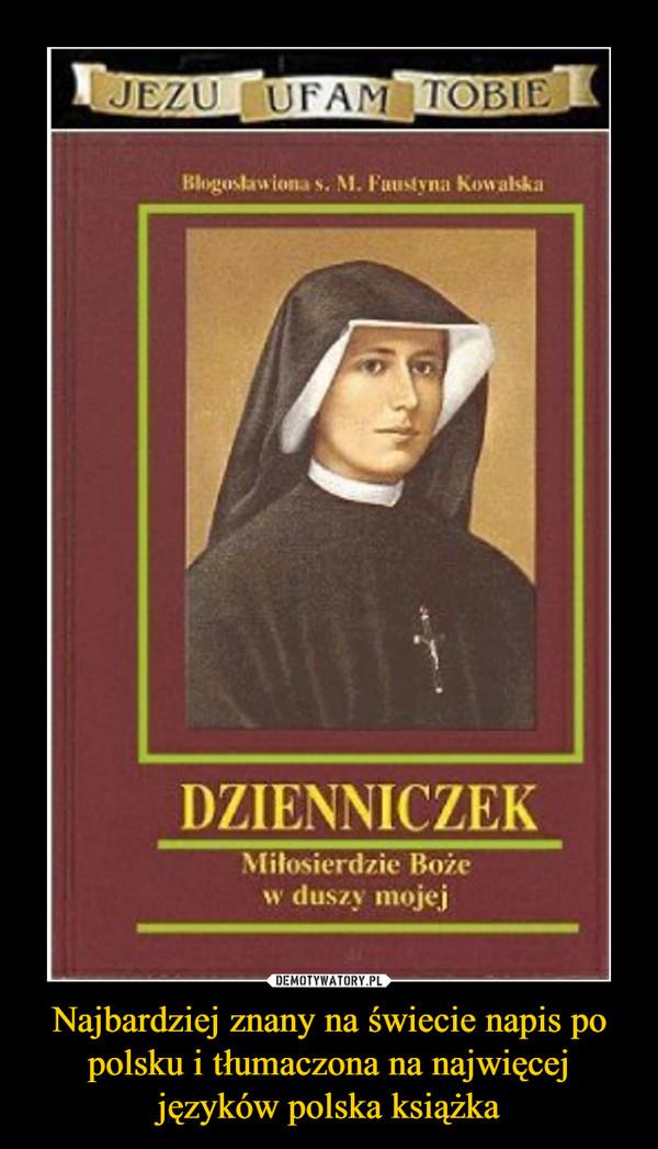 Najbardziej znany na świecie napis po polsku i tłumaczona na najwięcej języków polska książka –