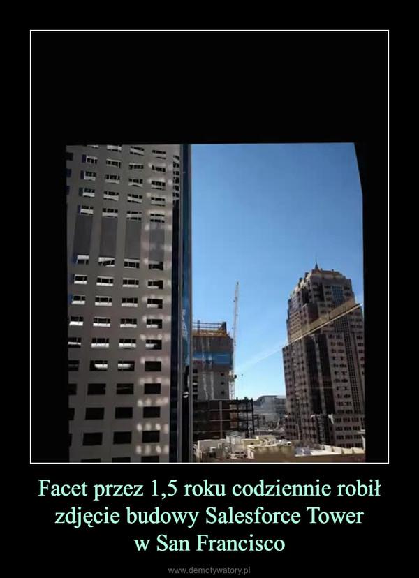 Facet przez 1,5 roku codziennie robił zdjęcie budowy Salesforce Towerw San Francisco –