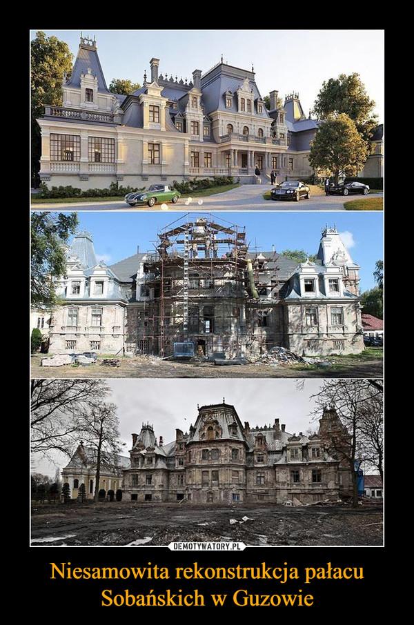 Niesamowita rekonstrukcja pałacu Sobańskich w Guzowie –