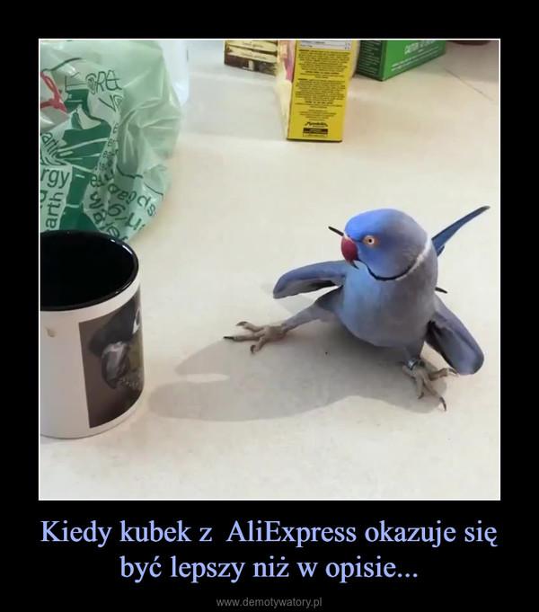 Kiedy kubek z  AliExpress okazuje się być lepszy niż w opisie... –