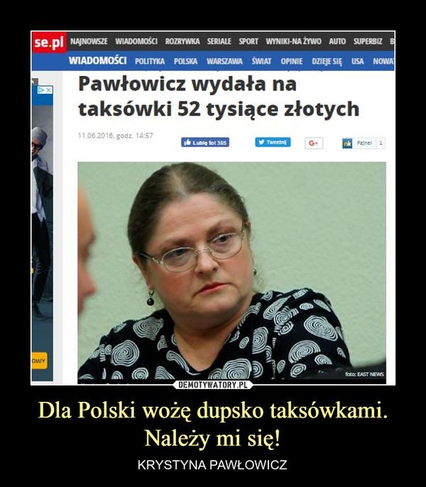 Dla Polski wożę dupsko taksówkami.Należy mi się! – KRYSTYNA PAWŁOWICZ