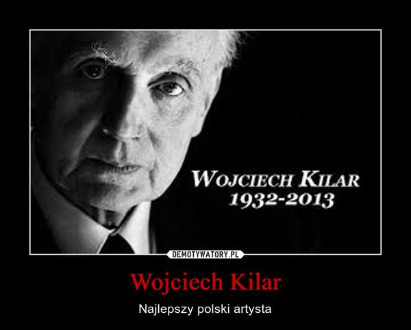 Wojciech Kilar – Najlepszy polski artysta