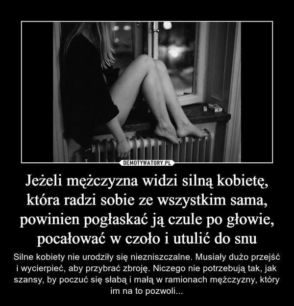1d4e78ea Jeżeli mężczyzna widzi silną kobietę, która radzi sobie ze wszystkim ...