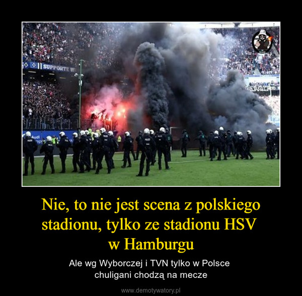 Nie, to nie jest scena z polskiego stadionu, tylko ze stadionu HSV w Hamburgu – Ale wg Wyborczej i TVN tylko w Polsce chuligani chodzą na mecze