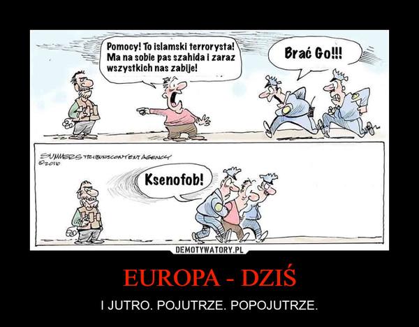 EUROPA - DZIŚ – I JUTRO. POJUTRZE. POPOJUTRZE.