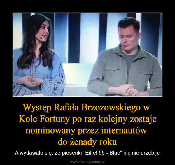 """Występ Rafała Brzozowskiego w Kole Fortuny po raz kolejny zostaje nominowany przez internautów do żenady roku – A wydawało się, że piosenki """"Eiffel 65 - Blue"""" nic nie przebije"""