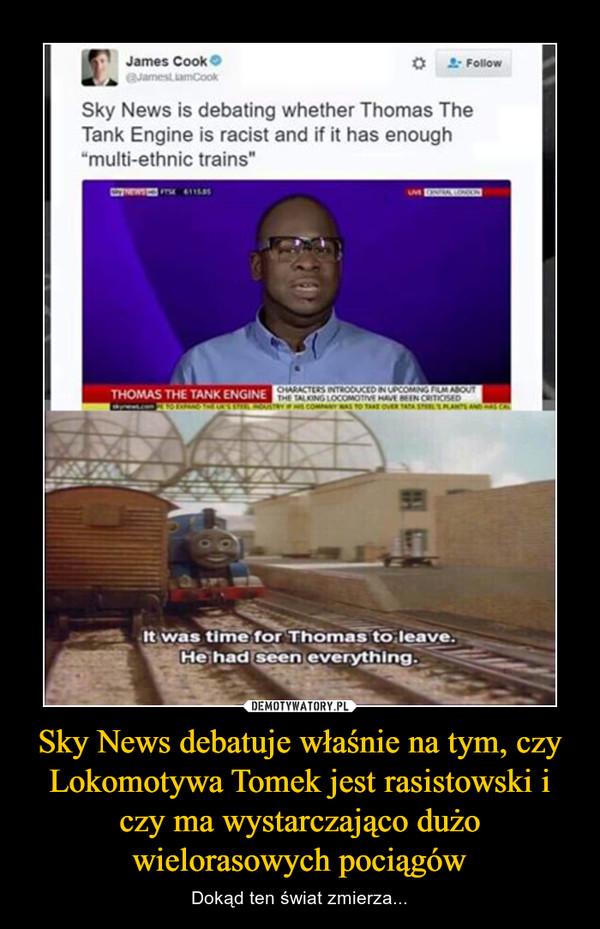 Sky News debatuje właśnie na tym, czy Lokomotywa Tomek jest rasistowski i czy ma wystarczająco dużo wielorasowych pociągów – Dokąd ten świat zmierza...