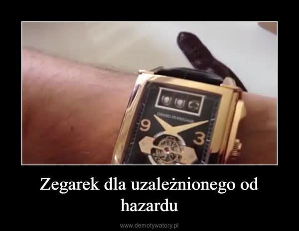 Zegarek dla uzależnionego od hazardu –