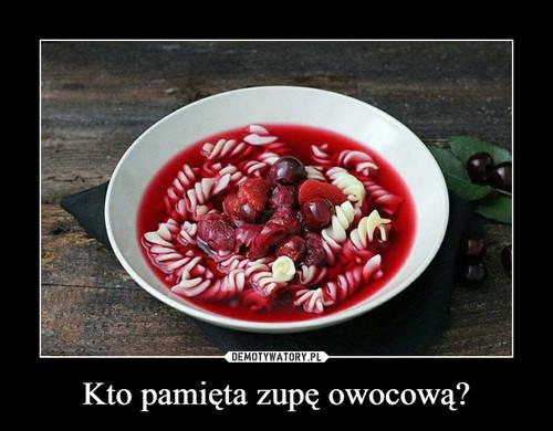 Kto pamięta zupę owocową?