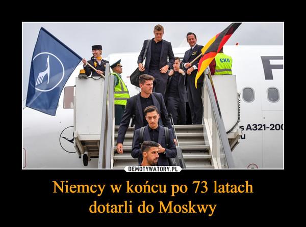 Niemcy w końcu po 73 latachdotarli do Moskwy –