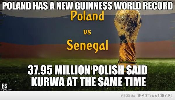 A miało być tak pięknie –  POLAND HAS A NEW GUINNESS WORLD RECORD Poland VS Senegal 37.95 MILLION POLISH SAID KURWA AT THE SAME TIME